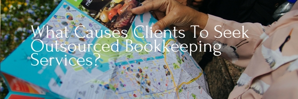 What Causes Clients To Seek Outsourced Bookkeeping Services?